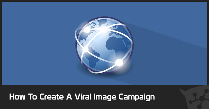 How To Create A Viral Image Campaign