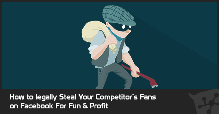 How to legally Steal Your Competitor's Fans on Facebook For Fun & Profit - Fearless Social