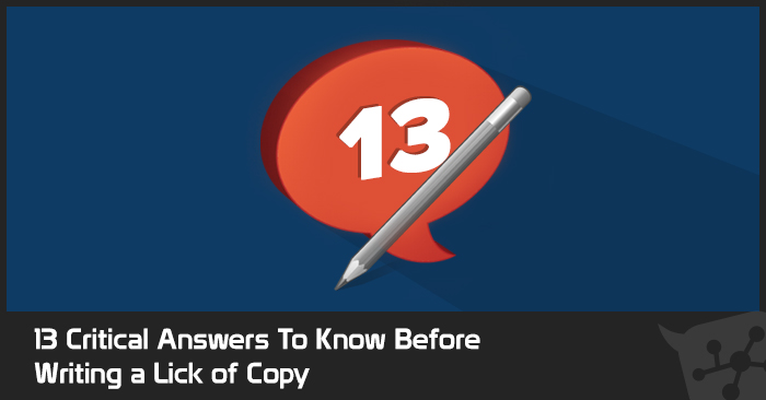 13 Critical Answers To Know Before Writing a Lick of Copy