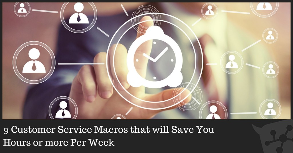 9 Customer Service Macros That Will Save You Hours Per Week