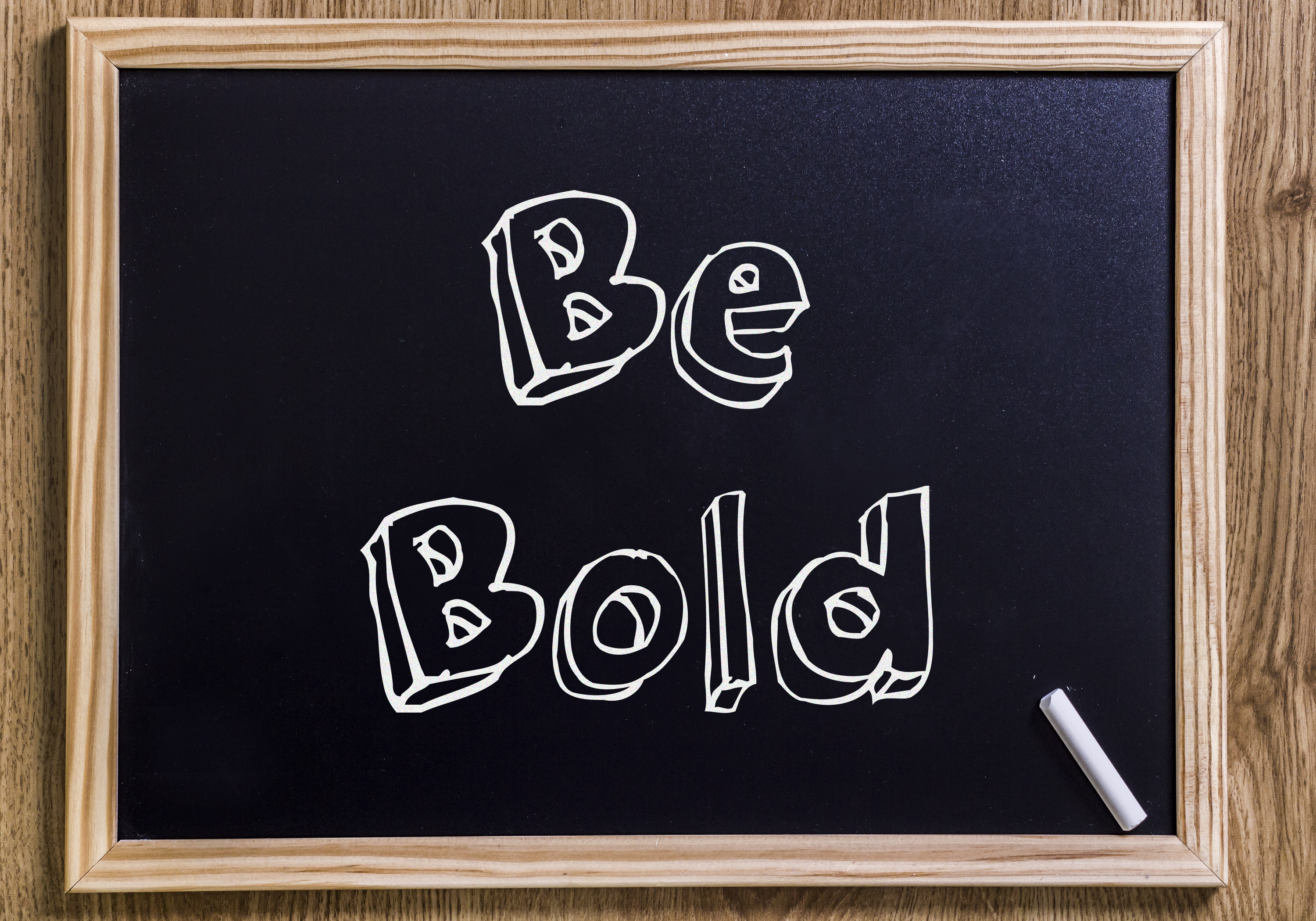 Be Bold - New chalkboard with outlined text - on wood
