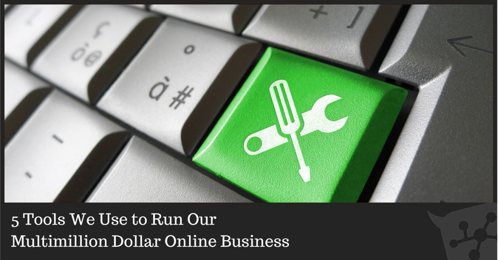 5 Tools We Use to Run Our Multimillion Dollar Online Business