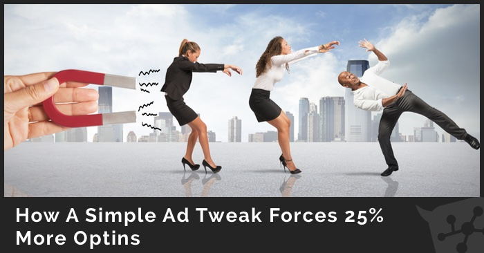 How A Simple Ad Tweak Forces 25% More Optins