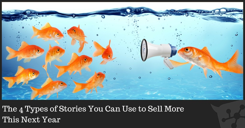 The 4 Types of Stories You Can Use to Sell More This Next Year