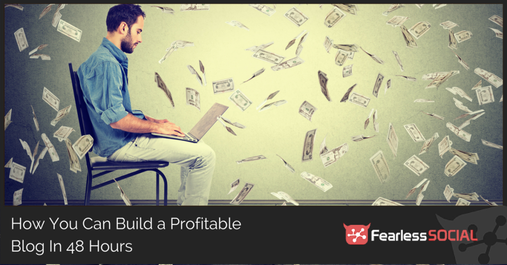 How You Can Build a Profitable Blog In 48 Hours