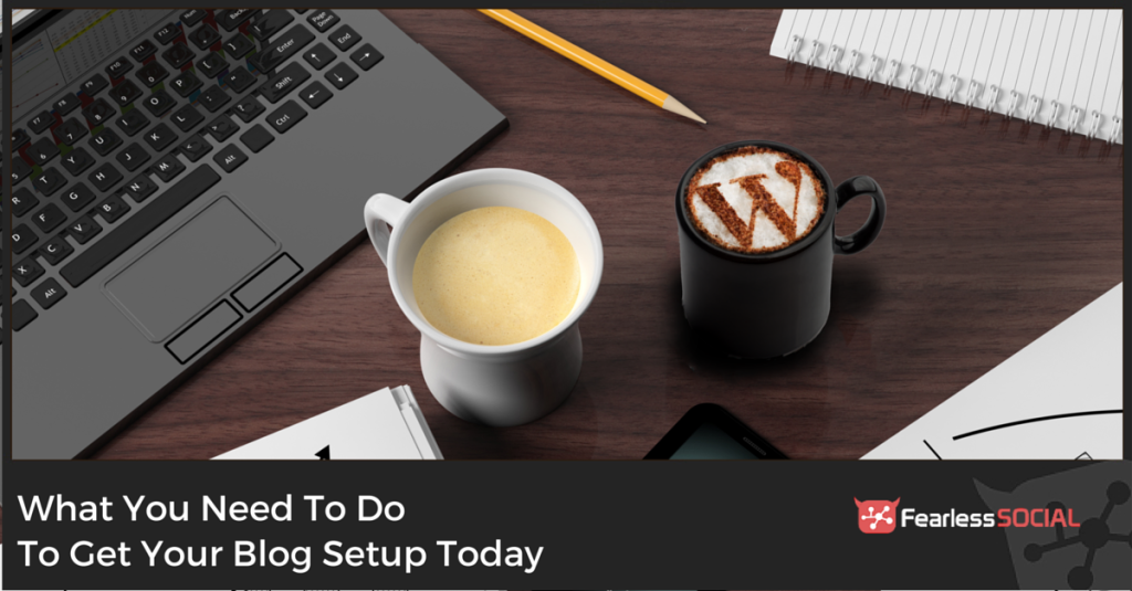 What You Need To Do To Get Your Blog Setup Today (Part 1)