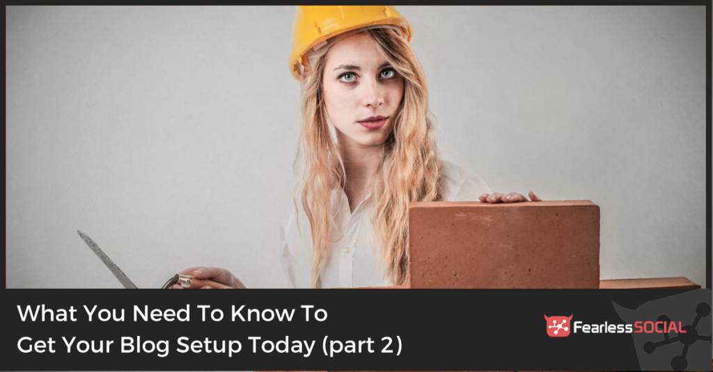 What You Need To Know To Get Your Blog Setup Today (Part 2)