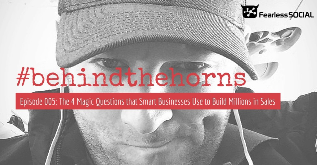 #behindthehorns Episode 005: The 4 Magic Questions that Smart Businesses Use to Build Millions in Sales