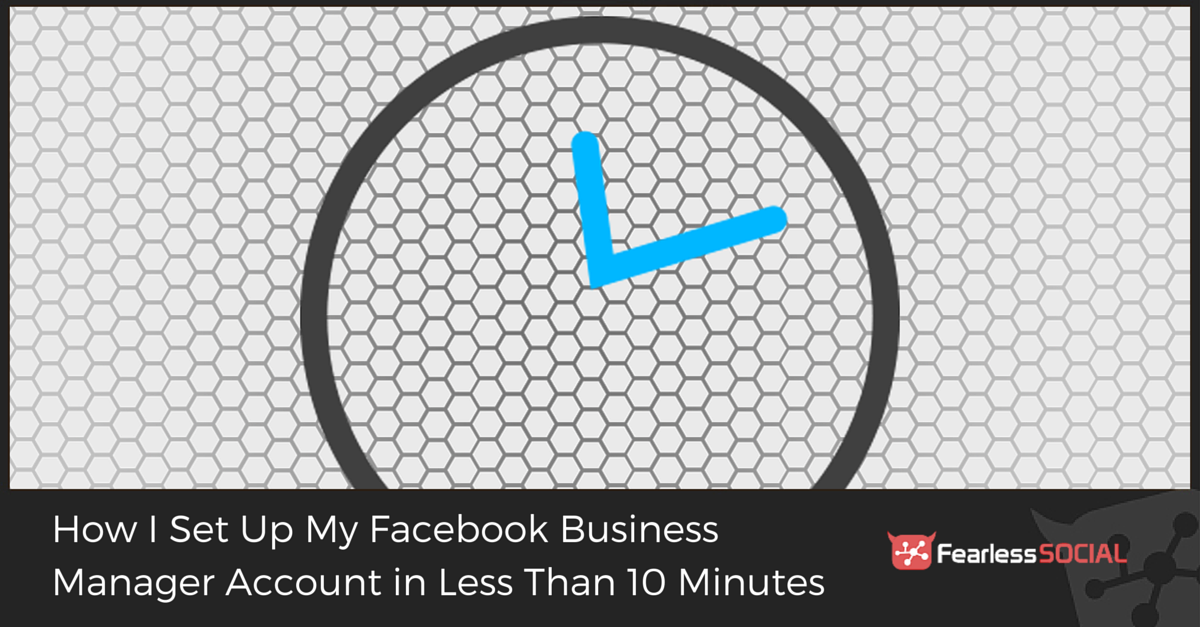 How I Set Up My Facebook Business Manager Account in Less Than 10 Minutes