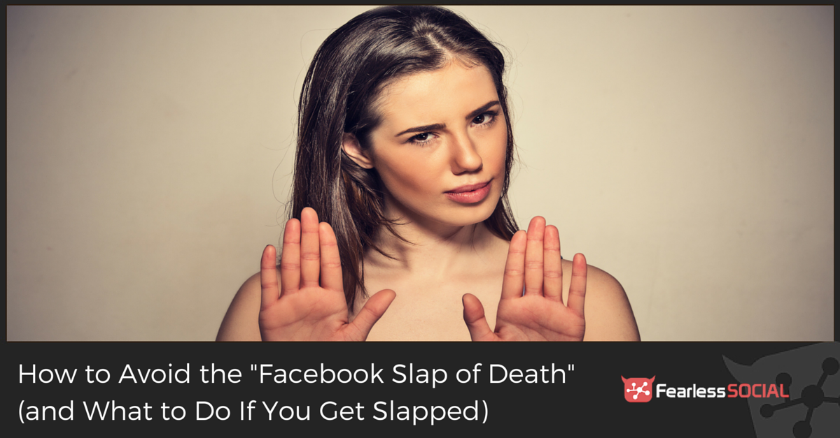 How to Avoid the Facebook Slap of Death and What To Do if You Get Slapped